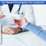 Do I Need A Prescription For Careprost