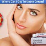 Where Can I Get Tretinoin Cream